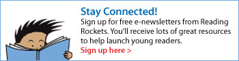 Stay Connected! Sign up for free e-newsletters from Reading Rockets. You'll receive lots of great resources to help launch young readers.