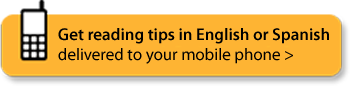 Get reading tips in English or Spanish delivered to your mobile phone