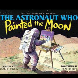illustrated cover of The Astronaut Who Painted the Moon. It shows an astronaut on the moon using an easel to paint.