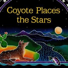 illustrated cover of Coyote Places the Stars showing a coyote by a river looking up at the sky