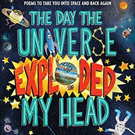 illustrated cover of The Day the Universe Exploded My Head showing a large title and rocketships, astraunauts, stars, and planets.