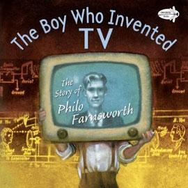 "cover of ""The Boy Who Invented TV"" showing boy holding a tv"