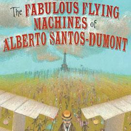 "cover of ""The Fabulous Flying Machines of Alberto Santos-Dumont"" showing a crowd and planes in front of the eiffel tower"