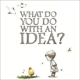cover of What Do You Do WIth an Idea? showing a child looking down at a chick.