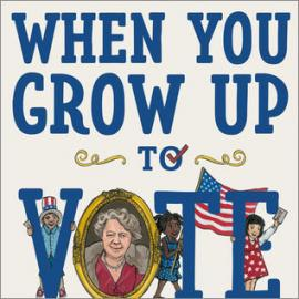 illustrated cover of When You Grow Up to Vote showing kids around the word vote.